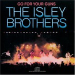 The Isley Brothers, Go for Your Guns