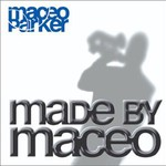 Maceo Parker, Made by Maceo
