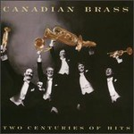 Canadian Brass, 2 Centuries Of Hits