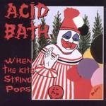 Acid Bath, When the Kite String Pops