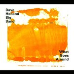 Dave Holland Big Band, What Goes Around
