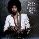 Stanley Clarke, I Wanna Play for You
