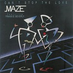 Maze, Can't Stop the Love