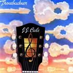 J.J. Cale, Troubadour