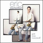 Eric Marienthal, Got You Covered
