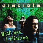 Disciple, What Was I Thinking