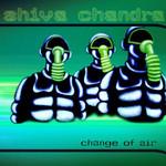 Shiva Chandra, Change of Air