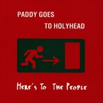 Paddy Goes to Holyhead, Here's to the People mp3