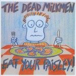 The Dead Milkmen, Eat Your Paisley