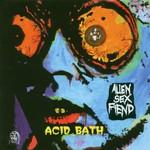 Alien Sex Fiend, Acid Bath
