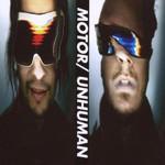 MOTOR, Unhuman