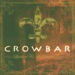Crowbar, Lifesblood for the Downtrodden