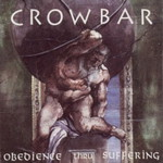 Crowbar, Obedience Thru Suffering
