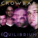 Crowbar, Equilibrium