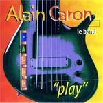"""Alain Caron, """"Play"""""""