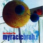 Myracle Brah, Can You Hear the Myracle Brah?
