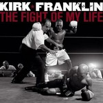 Kirk Franklin, The Fight Of My Life
