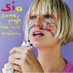 Sia, Some People Have Real Problems