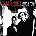 Tom Russell, Love & Fear