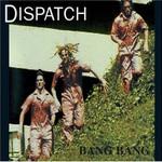 Dispatch, Bang Bang