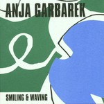 Anja Garbarek, Smiling & Waving mp3
