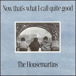 The Housemartins, Now That's What I Call Quite Good!