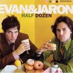 Evan and Jaron, Half Dozen