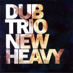 Dub Trio, New Heavy
