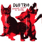 Dub Trio, Another Sound Is Dying