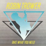 Robin Trower, Take What You Need