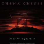 China Crisis, What Price Paradise