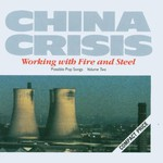 China Crisis, Working With Fire and Steel