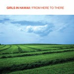 Girls in Hawaii, From Here to There