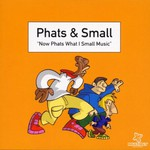 Phats & Small, Now Phats What I Small Music