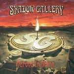 Shadow Gallery, Carved in Stone