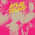 Atlas Sound, Let the Blind Lead Those Who Can See but Cannot Feel