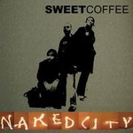 Sweet Coffee, Naked City