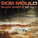 Bob Mould, Black Sheets of Rain