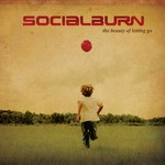 Socialburn, The Beauty Of Letting Go