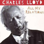 Charles Lloyd, All My Relations