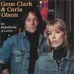 Gene Clark, So Rebellious A Lover (With Carla Olson)