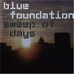 Blue Foundation, Sweep of Days