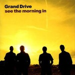 Grand Drive, See the Morning In
