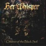 Her Whisper, Children Of The Black Soil