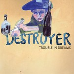 Destroyer, Trouble in Dreams