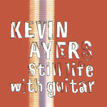 Kevin Ayers, Still Life With Guitar