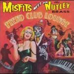 Misfits, Fiend Club Lounge (Meet The Nutley Brass)