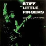 Stiff Little Fingers, See You Up There!