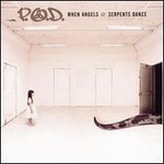 P.O.D., When Angels And Serpents Dance