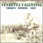 Vendetta Valentine, There's Nothing Safe